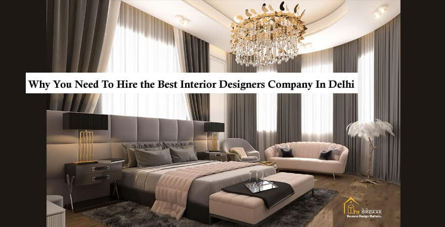 Why You Need To Hire the Best Interior Designer Company In Delhi